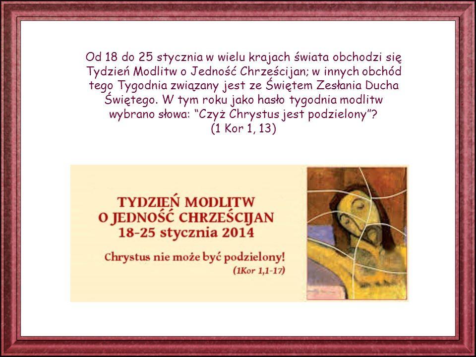 Od 18 do 25 stycznia w wielu krajach świata obchodzi się Tydzień Modlitw o Jedność Chrześcijan; w innych obchód tego Tygodnia związany jest ze Świętem Zesłania Ducha Świętego.