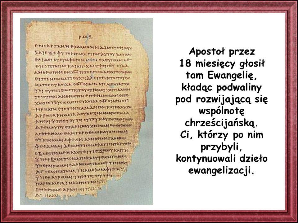 Apostoł przez 18 miesięcy głosił tam Ewangelię, kładąc podwaliny pod rozwijającą się wspólnotę chrześcijańską.