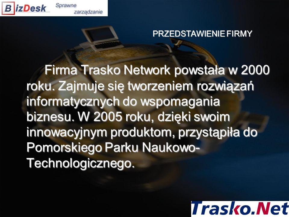 PRZEDSTAWIENIE FIRMY Firma Trasko Network powstała w 2000 roku. Zajmuje się tworzeniem rozwiązań informatycznych do wspomagania biznesu. W 2005 roku,
