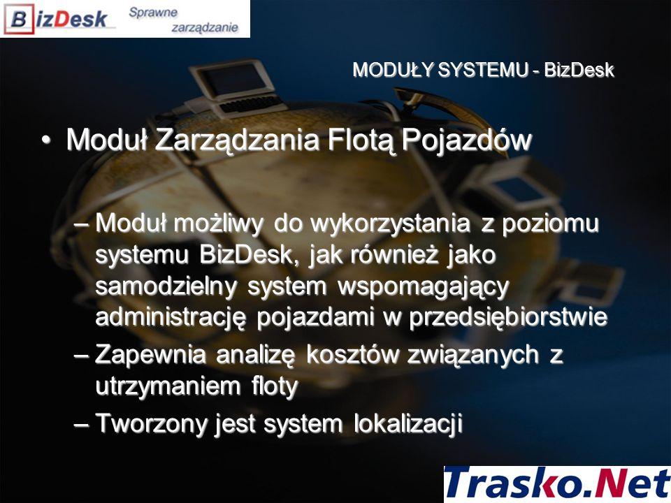 Moduł Zarządzania Flotą PojazdówModuł Zarządzania Flotą Pojazdów –Moduł możliwy do wykorzystania z poziomu systemu BizDesk, jak również jako samodziel