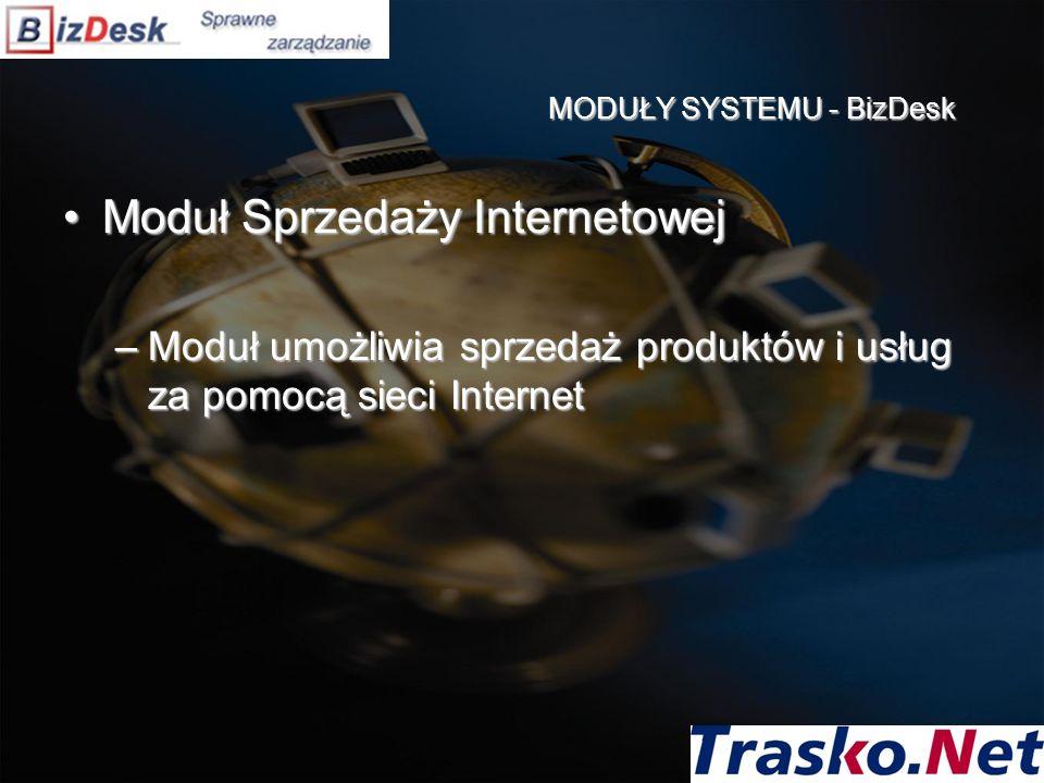 MODUŁY SYSTEMU - BizDesk Moduł Sprzedaży InternetowejModuł Sprzedaży Internetowej –Moduł umożliwia sprzedaż produktów i usług za pomocą sieci Internet