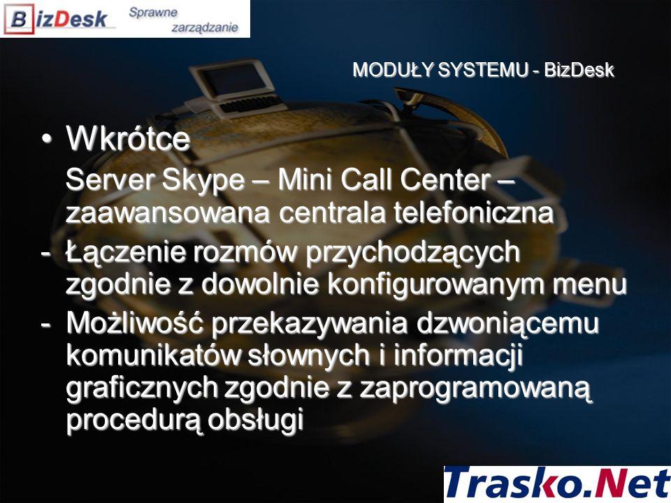 MODUŁY SYSTEMU - BizDesk WkrótceWkrótce Server Skype – Mini Call Center – zaawansowana centrala telefoniczna Server Skype – Mini Call Center – zaawans