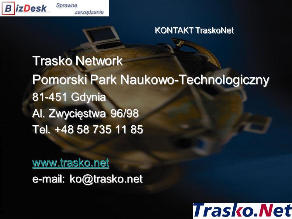 KONTAKT TraskoNet Trasko Network Pomorski Park Naukowo-Technologiczny 81-451 Gdynia Al. Zwycięstwa 96/98 Tel. +48 58 735 11 85 www.trasko.net e-mail: