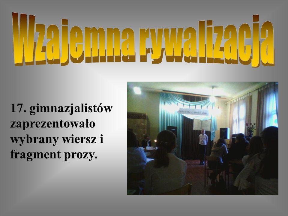 17. gimnazjalistów zaprezentowało wybrany wiersz i fragment prozy.