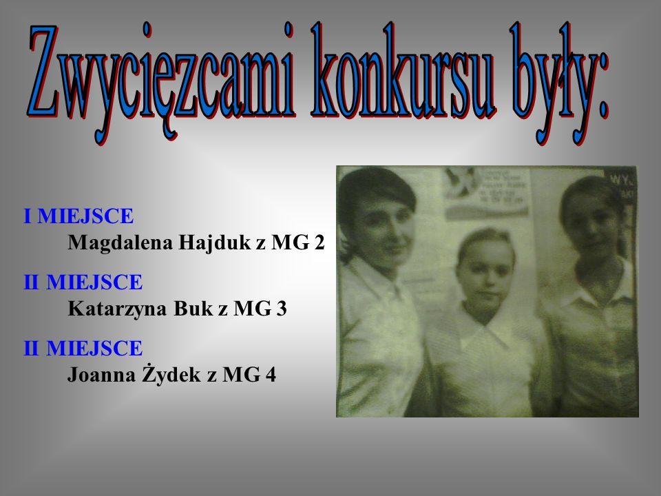 I MIEJSCE Magdalena Hajduk z MG 2 II MIEJSCE Katarzyna Buk z MG 3 II MIEJSCE Joanna Żydek z MG 4