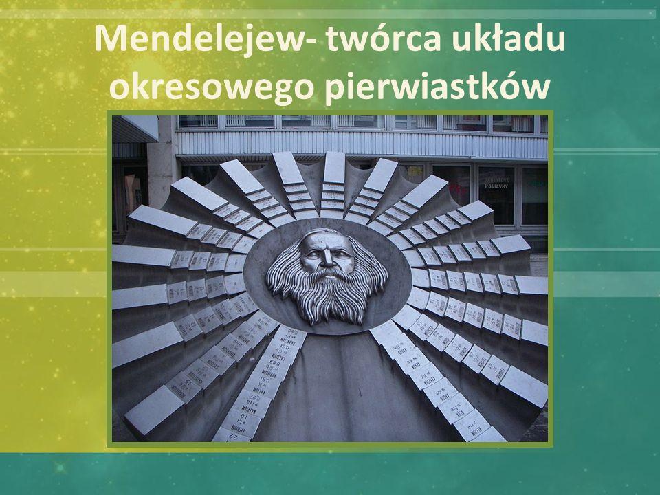 Mendelejew- twórca układu okresowego pierwiastków