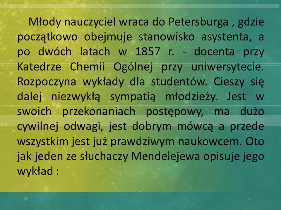 Młody nauczyciel wraca do Petersburga, gdzie początkowo obejmuje stanowisko asystenta, a po dwóch latach w 1857 r.