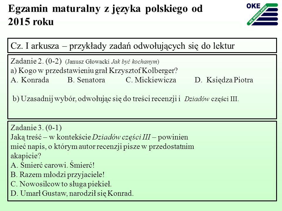 Cz. I arkusza – przykłady zadań odwołujących się do lektur Zadanie 2. (0-2) (Janusz Głowacki Jak być kochanym) a) Kogo w przedstawieniu grał Krzysztof