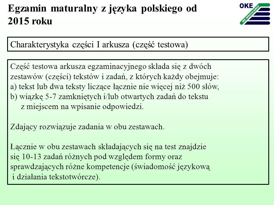 Charakterystyka części I arkusza (część testowa) Część testowa arkusza egzaminacyjnego składa się z dwóch zestawów (części) tekstów i zadań, z których