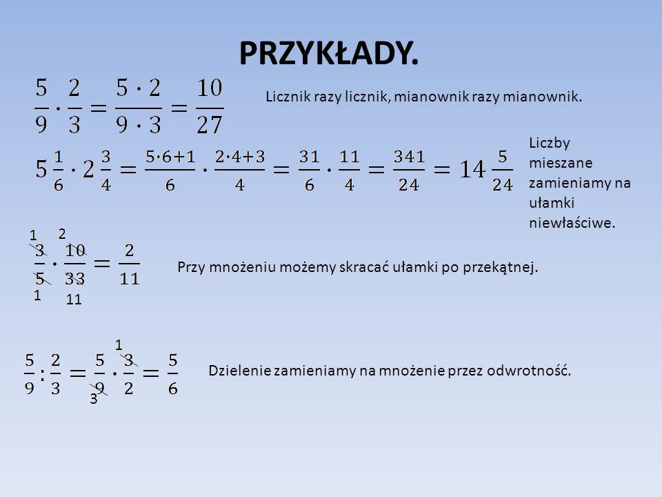 PRZYKŁADY. Licznik razy licznik, mianownik razy mianownik. Liczby mieszane zamieniamy na ułamki niewłaściwe. Przy mnożeniu możemy skracać ułamki po pr