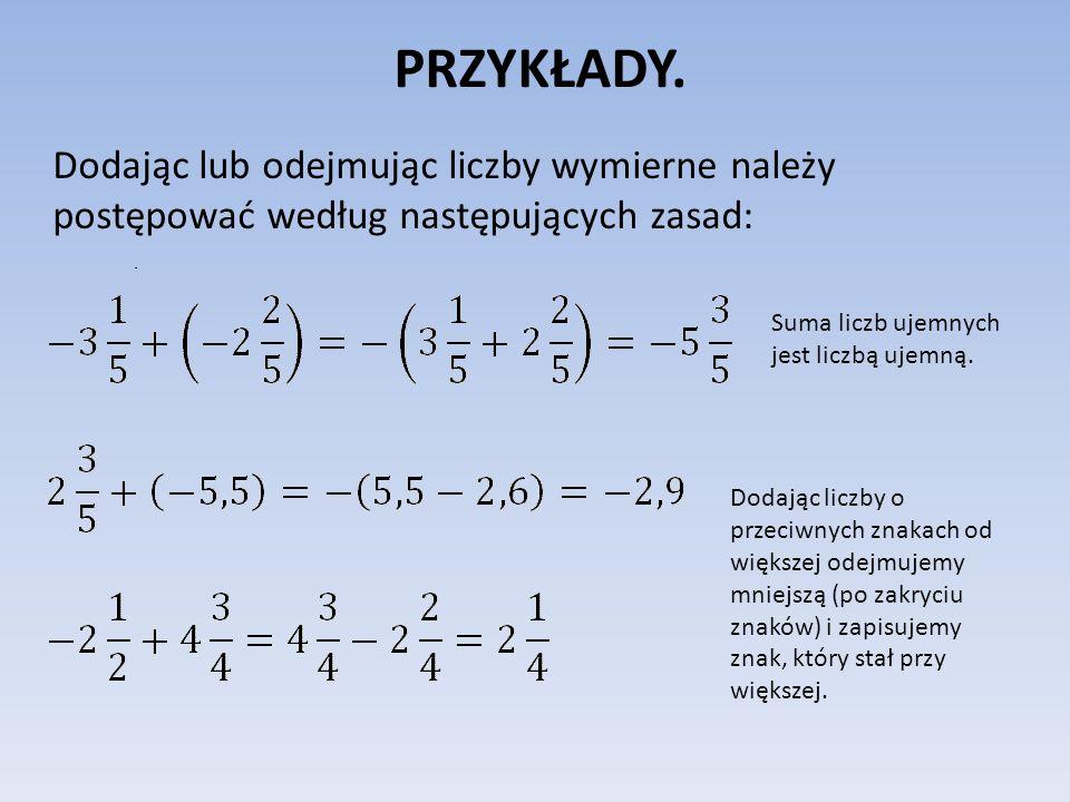 PRZYKŁADY. Dodając lub odejmując liczby wymierne należy postępować według następujących zasad: Suma liczb ujemnych jest liczbą ujemną. Dodając liczby