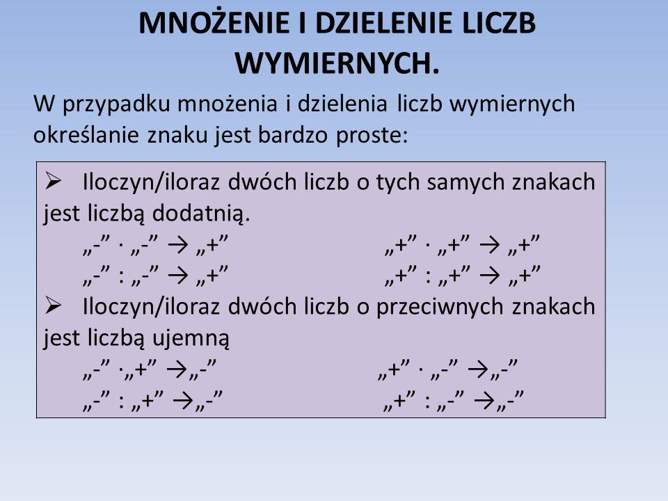 MNOŻENIE I DZIELENIE LICZB WYMIERNYCH. W przypadku mnożenia i dzielenia liczb wymiernych określanie znaku jest bardzo proste: Iloczyn/iloraz dwóch lic