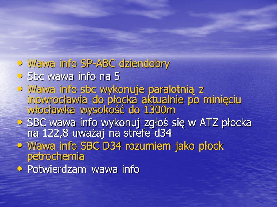 Wawa info SP-ABC dziendobry Wawa info SP-ABC dziendobry Sbc wawa info na 5 Sbc wawa info na 5 Wawa info sbc wykonuje paralotnią z inowrocławia do płocka aktualnie po minięciu włocławka wysokość do 1300m Wawa info sbc wykonuje paralotnią z inowrocławia do płocka aktualnie po minięciu włocławka wysokość do 1300m SBC wawa info wykonuj zgłoś się w ATZ płocka na 122,8 uważaj na strefe d34 SBC wawa info wykonuj zgłoś się w ATZ płocka na 122,8 uważaj na strefe d34 Wawa info SBC D34 rozumiem jako płock petrochemia Wawa info SBC D34 rozumiem jako płock petrochemia Potwierdzam wawa info Potwierdzam wawa info