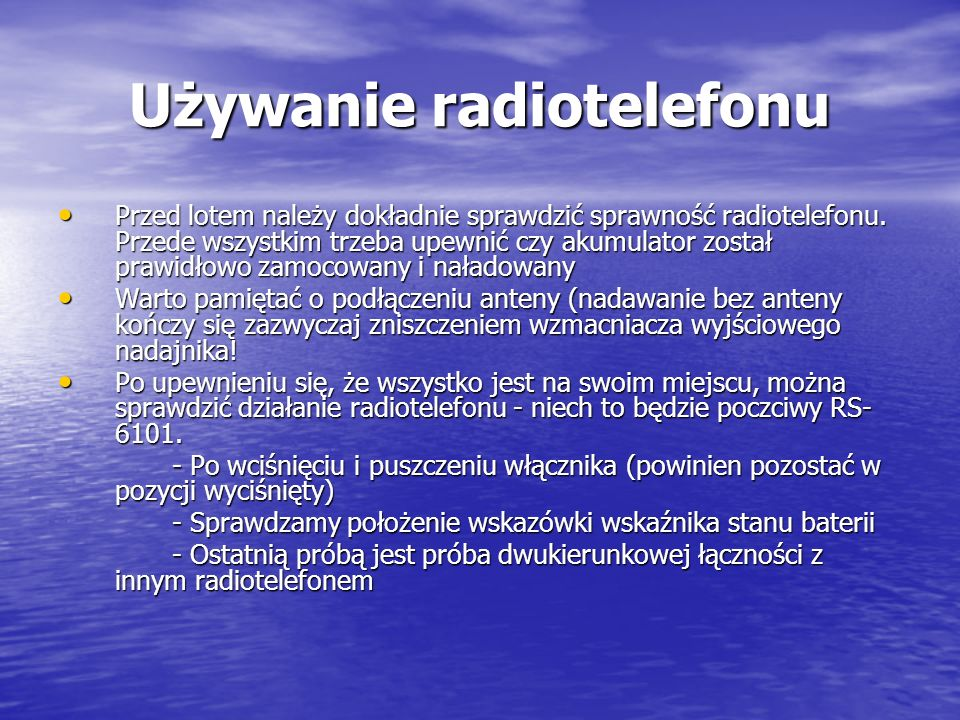 Używanie radiotelefonu Przed lotem należy dokładnie sprawdzić sprawność radiotelefonu.