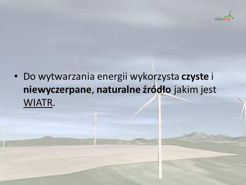 Do wytwarzania energii wykorzysta czyste i niewyczerpane, naturalne źródło jakim jest WIATR.