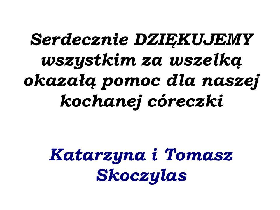 Serdecznie DZIĘKUJEMY wszystkim za wszelką okazałą pomoc dla naszej kochanej córeczki Katarzyna i Tomasz Skoczylas