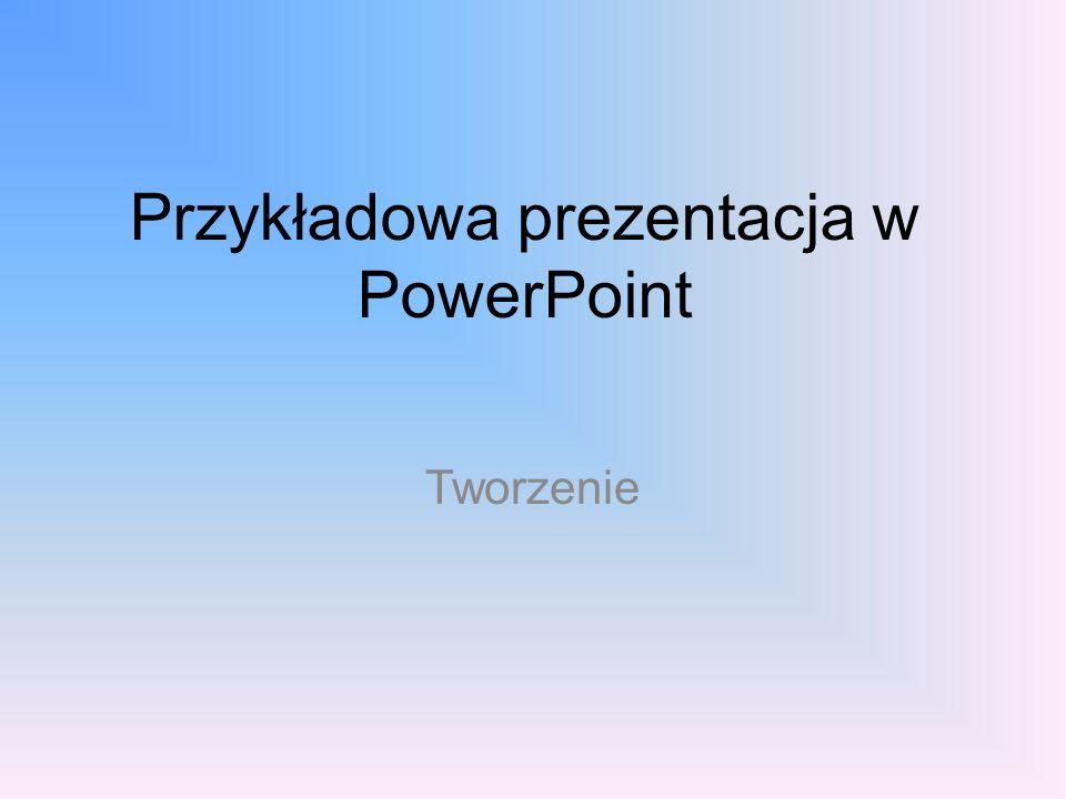 Przykładowa prezentacja w PowerPoint Tworzenie