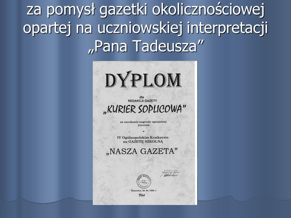 za pomysł gazetki okolicznościowej opartej na uczniowskiej interpretacji Pana Tadeusza