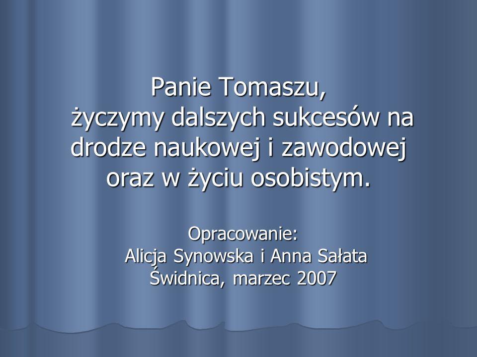 Panie Tomaszu, życzymy dalszych sukcesów na drodze naukowej i zawodowej oraz w życiu osobistym.