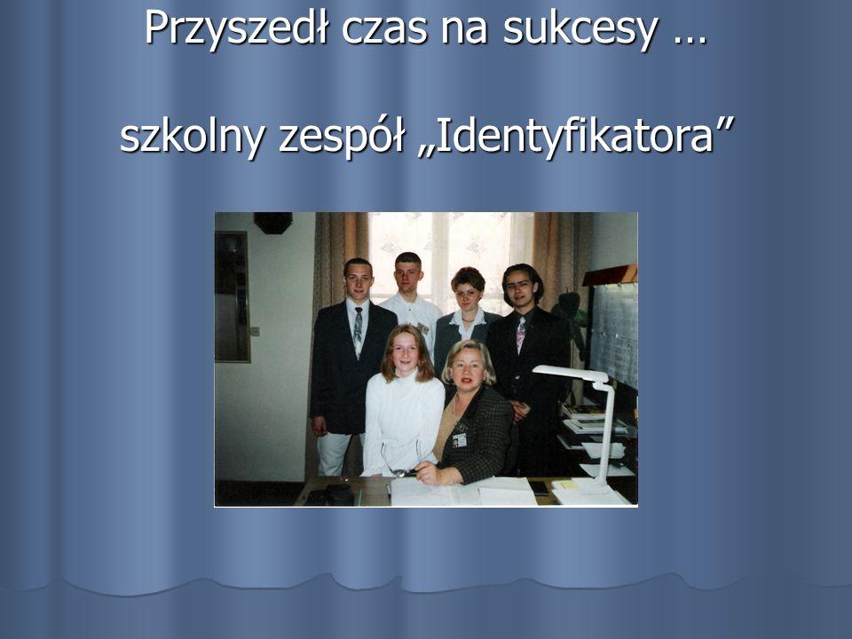 Przyszedł czas na sukcesy … szkolny zespół Identyfikatora