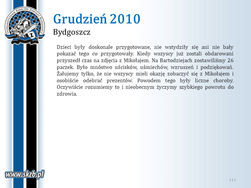 Grudzień 2010 Bydgoszcz 111 Dzieci były doskonale przygotowane, nie wstydziły się ani nie bały pokazać tego co przygotowały. Kiedy wszyscy już zostali