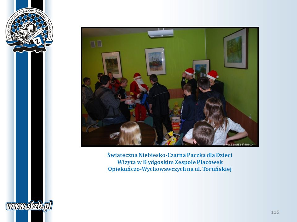 115 Świąteczna Niebiesko-Czarna Paczka dla Dzieci Wizyta w B ydgoskim Zespole Placówek Opiekuńczo-Wychowawczych na ul. Toruńskiej