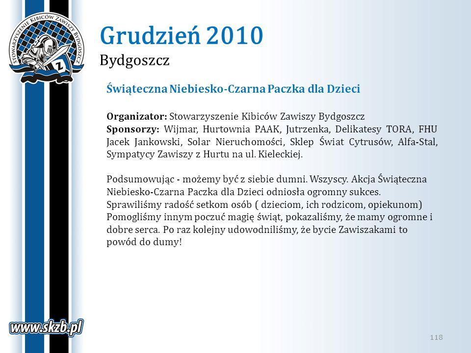 Grudzień 2010 Bydgoszcz 118 Świąteczna Niebiesko-Czarna Paczka dla Dzieci Organizator: Stowarzyszenie Kibiców Zawiszy Bydgoszcz Sponsorzy: Wijmar, Hur