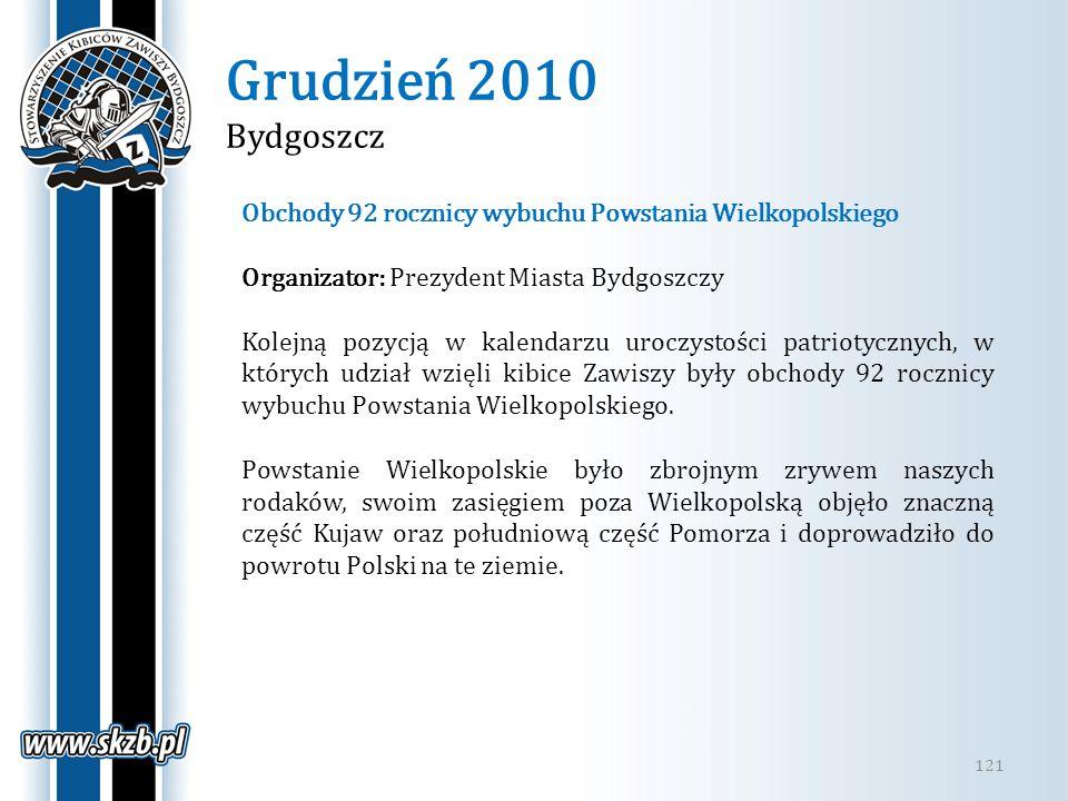 Grudzień 2010 Bydgoszcz 121 Obchody 92 rocznicy wybuchu Powstania Wielkopolskiego Organizator: Prezydent Miasta Bydgoszczy Kolejną pozycją w kalendarz