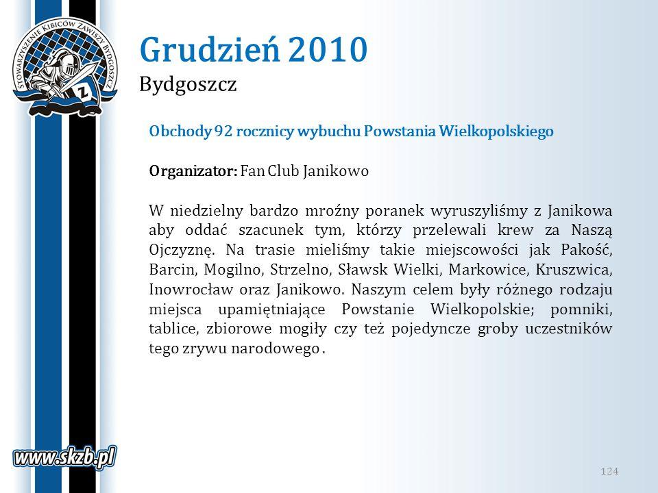 Grudzień 2010 Bydgoszcz 124 Obchody 92 rocznicy wybuchu Powstania Wielkopolskiego Organizator: Fan Club Janikowo W niedzielny bardzo mroźny poranek wy
