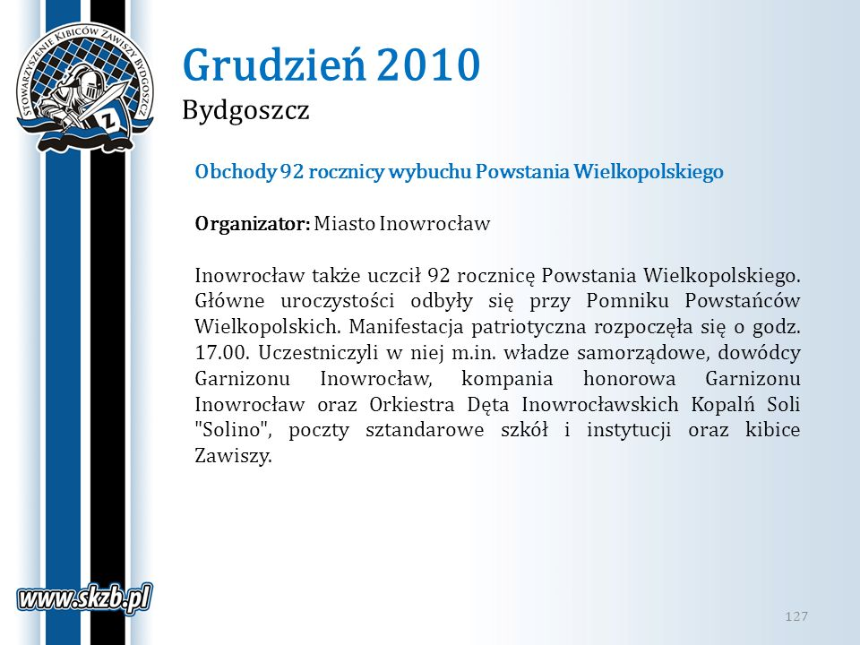 Grudzień 2010 Bydgoszcz 127 Obchody 92 rocznicy wybuchu Powstania Wielkopolskiego Organizator: Miasto Inowrocław Inowrocław także uczcił 92 rocznicę P