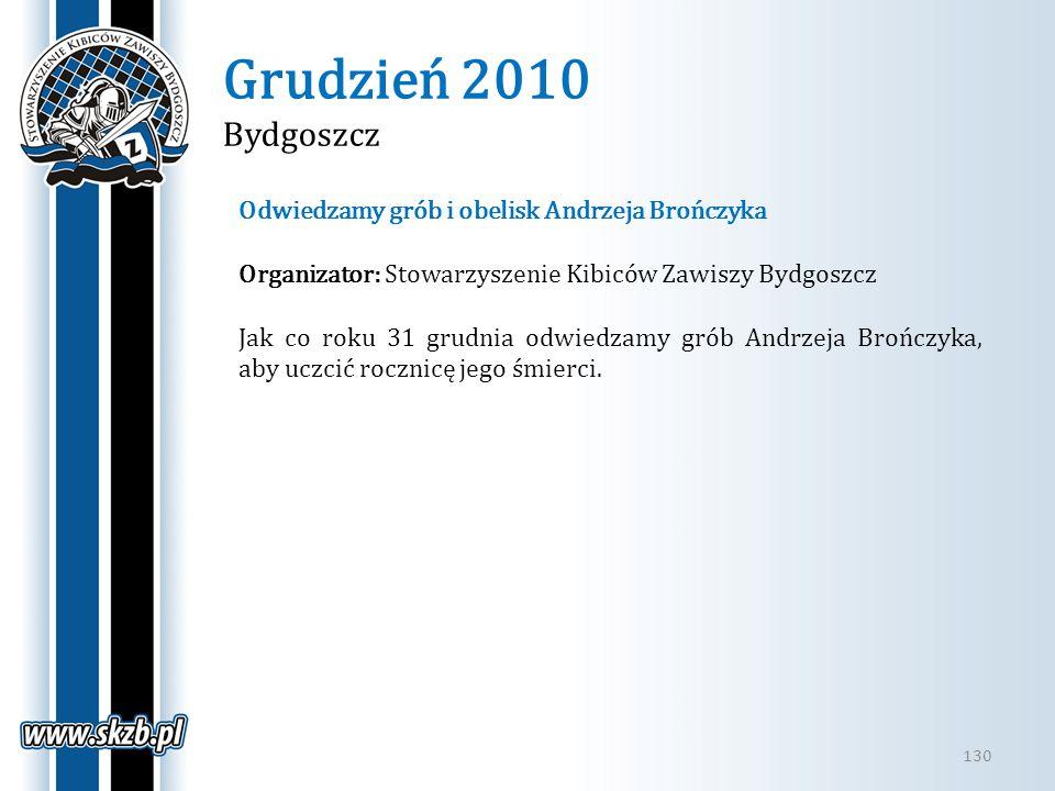 Grudzień 2010 Bydgoszcz 130 Odwiedzamy grób i obelisk Andrzeja Brończyka Organizator: Stowarzyszenie Kibiców Zawiszy Bydgoszcz Jak co roku 31 grudnia