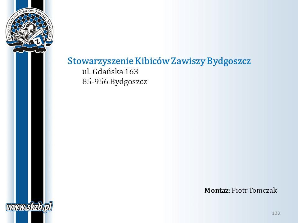 133 Stowarzyszenie Kibiców Zawiszy Bydgoszcz ul. Gdańska 163 85-956 Bydgoszcz Montaż: Piotr Tomczak