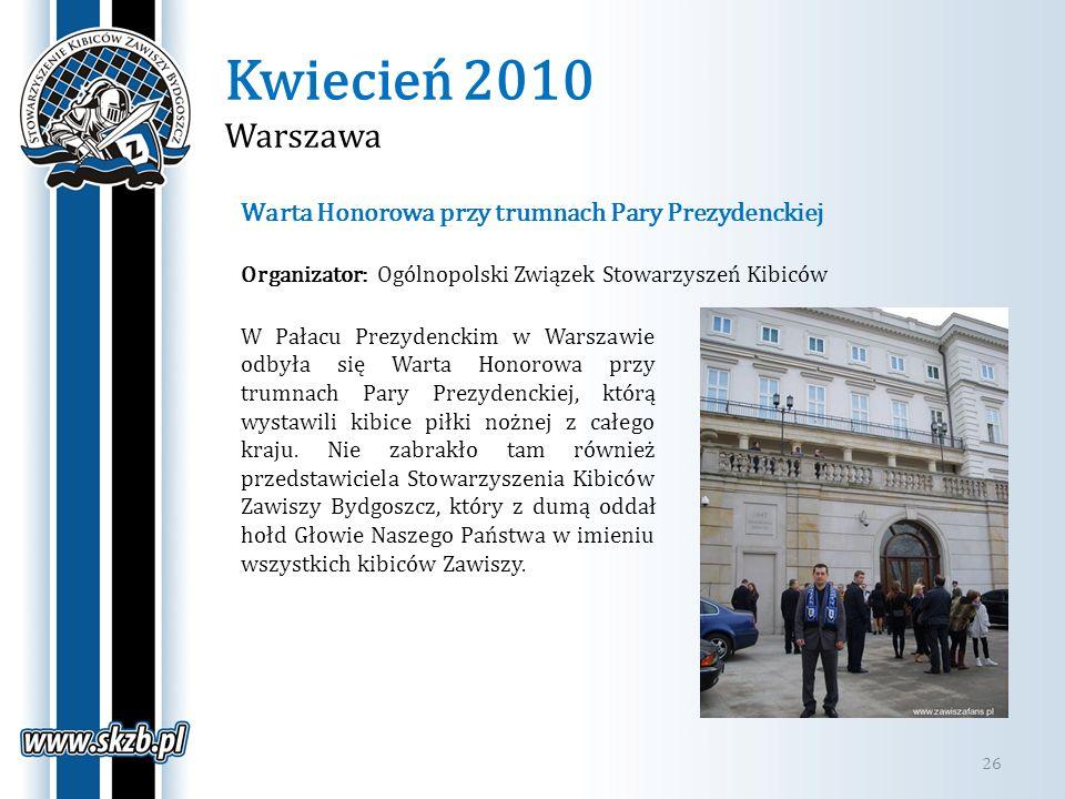 Kwiecień 2010 Warszawa 26 Warta Honorowa przy trumnach Pary Prezydenckiej Organizator: Ogólnopolski Związek Stowarzyszeń Kibiców W Pałacu Prezydenckim
