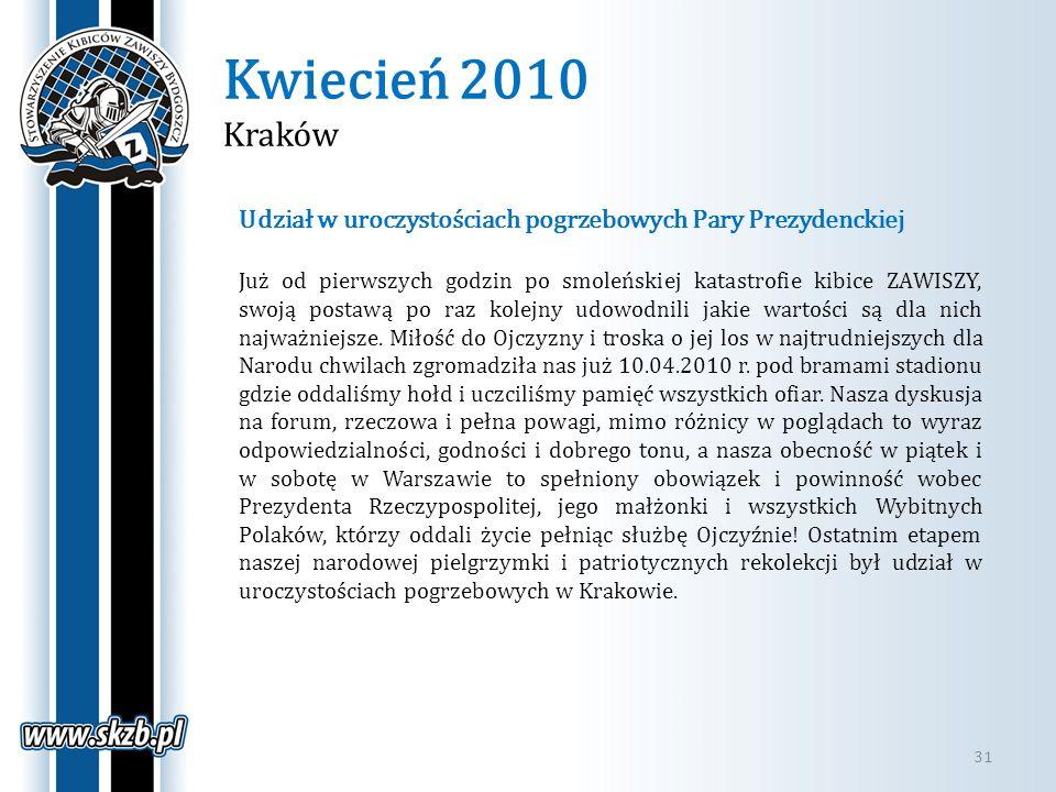 Kwiecień 2010 Kraków 31 Udział w uroczystościach pogrzebowych Pary Prezydenckiej Już od pierwszych godzin po smoleńskiej katastrofie kibice ZAWISZY, s