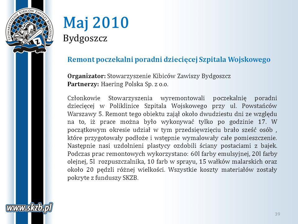 Maj 2010 Bydgoszcz 39 Remont poczekalni poradni dziecięcej Szpitala Wojskowego Organizator: Stowarzyszenie Kibiców Zawiszy Bydgoszcz Partnerzy: Haerin