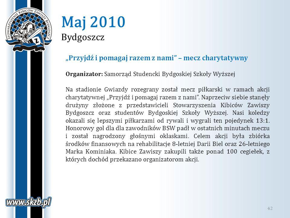Maj 2010 Bydgoszcz 42 Przyjdź i pomagaj razem z nami – mecz charytatywny Organizator: Samorząd Studencki Bydgoskiej Szkoły Wyższej Na stadionie Gwiazd
