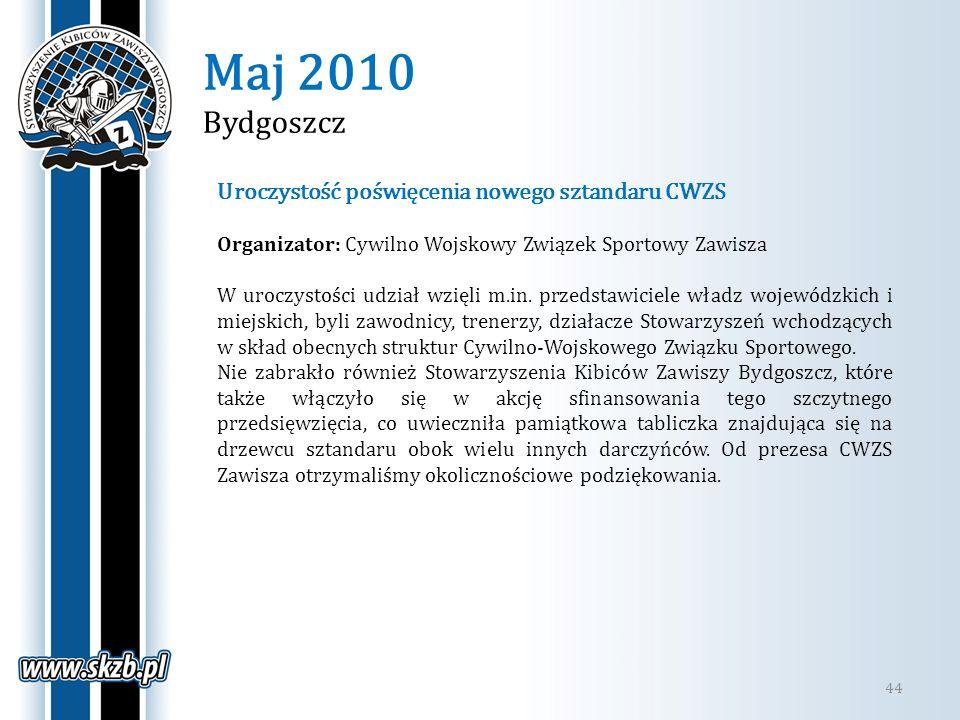 Maj 2010 Bydgoszcz 44 Uroczystość poświęcenia nowego sztandaru CWZS Organizator: Cywilno Wojskowy Związek Sportowy Zawisza W uroczystości udział wzięl