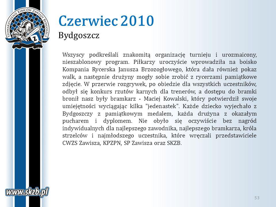 Czerwiec 2010 Bydgoszcz 53 Wszyscy podkreślali znakomitą organizację turnieju i urozmaicony, nieszablonowy program. Piłkarzy uroczyście wprowadziła na