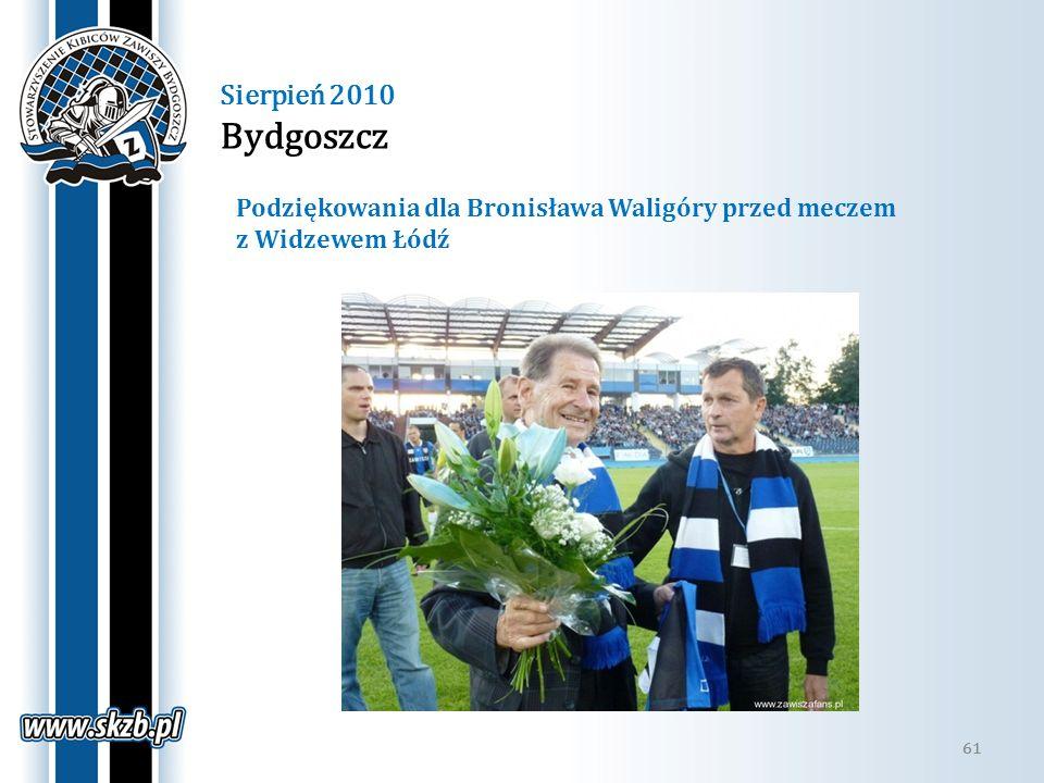 61 Sierpień 2010 Bydgoszcz 61 Podziękowania dla Bronisława Waligóry przed meczem z Widzewem Łódź