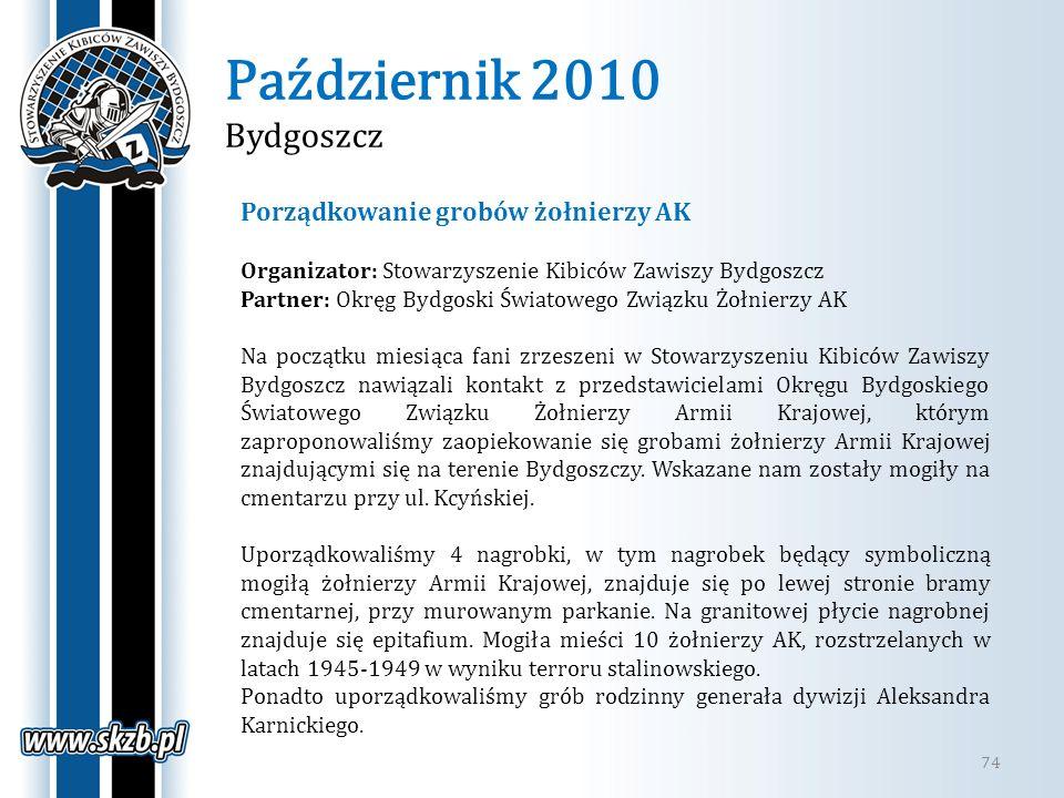 Październik 2010 Bydgoszcz 74 Porządkowanie grobów żołnierzy AK Organizator: Stowarzyszenie Kibiców Zawiszy Bydgoszcz Partner: Okręg Bydgoski Światowe