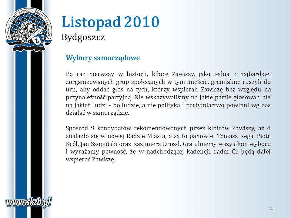 Listopad 2010 Bydgoszcz 85 Wybory samorządowe Po raz pierwszy w historii, kibice Zawiszy, jako jedna z najbardziej zorganizowanych grup społecznych w