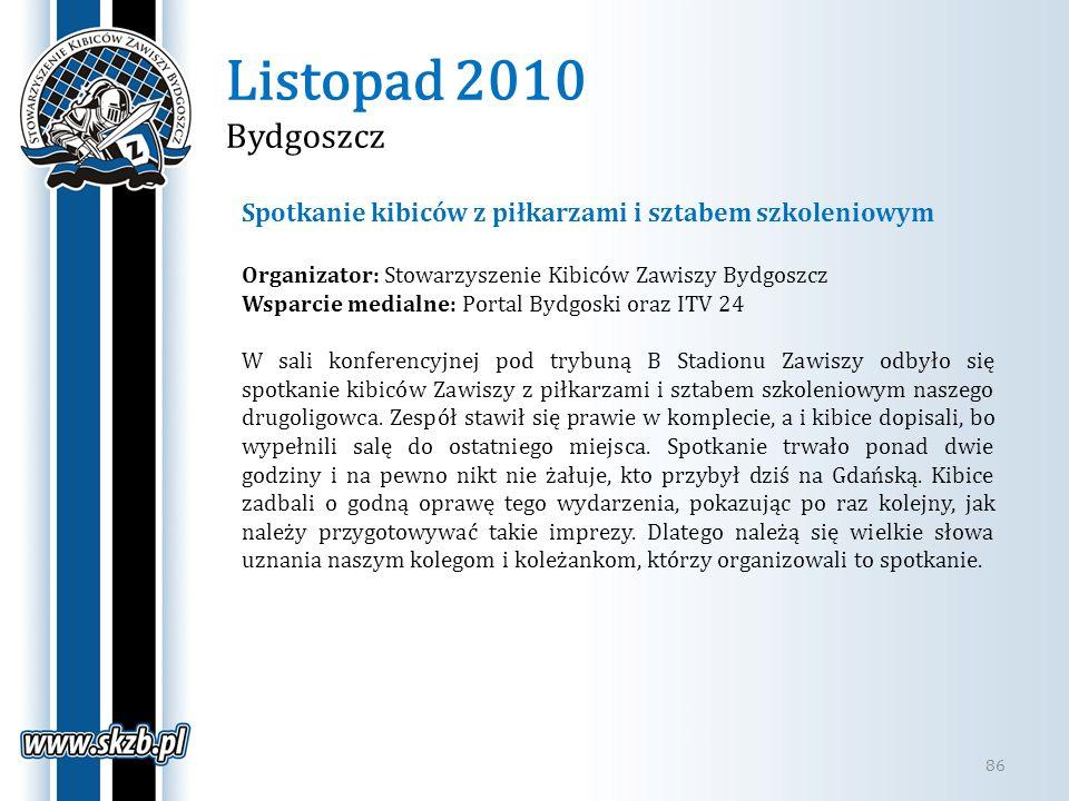Listopad 2010 Bydgoszcz 86 Spotkanie kibiców z piłkarzami i sztabem szkoleniowym Organizator: Stowarzyszenie Kibiców Zawiszy Bydgoszcz Wsparcie medial