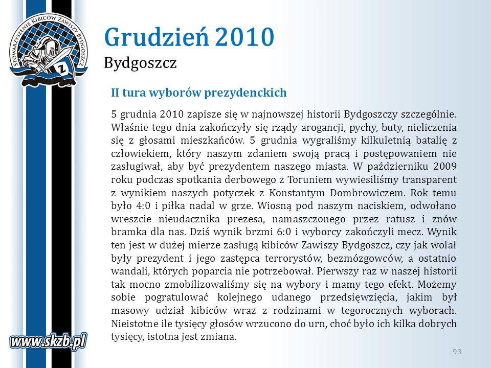 Grudzień 2010 Bydgoszcz 93 II tura wyborów prezydenckich 5 grudnia 2010 zapisze się w najnowszej historii Bydgoszczy szczególnie. Właśnie tego dnia za