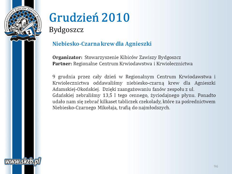 Grudzień 2010 Bydgoszcz 96 Niebiesko-Czarna krew dla Agnieszki Organizator: Stowarzyszenie Kibiców Zawiszy Bydgoszcz Partner: Regionalne Centrum Krwio