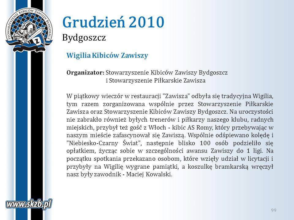 Grudzień 2010 Bydgoszcz 99 Wigilia Kibiców Zawiszy Organizator: Stowarzyszenie Kibiców Zawiszy Bydgoszcz i Stowarzyszenie Piłkarskie Zawisza W piątkow