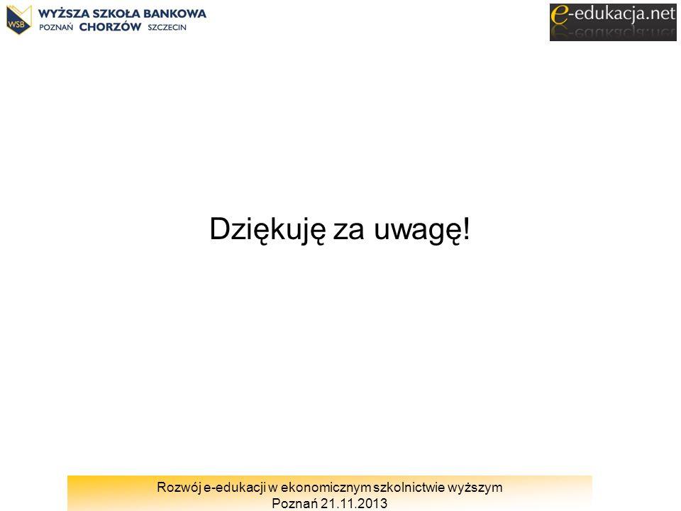 Rozwój e-edukacji w ekonomicznym szkolnictwie wyższym Poznań 21.11.2013 Dziękuję za uwagę!