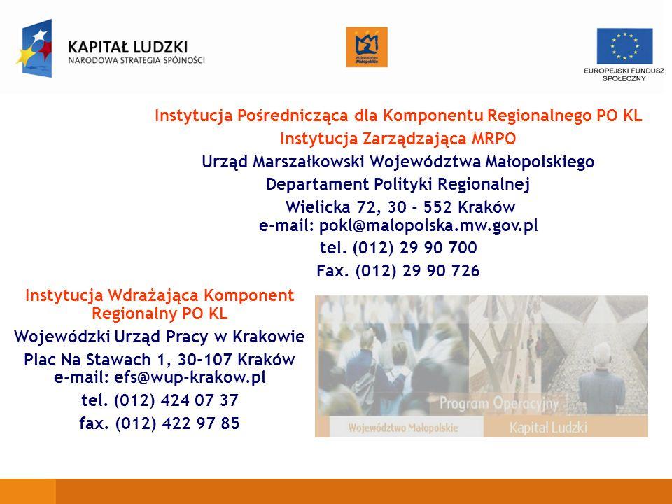 Instytucja Pośrednicząca dla Komponentu Regionalnego PO KL Instytucja Zarządzająca MRPO Urząd Marszałkowski Województwa Małopolskiego Departament Poli