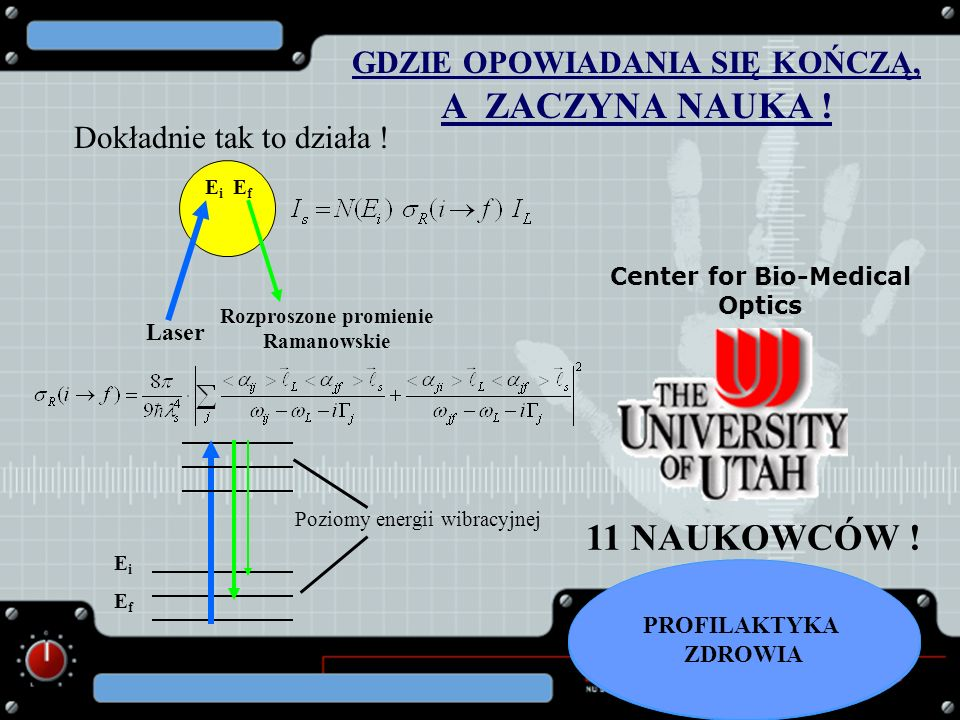GDZIE OPOWIADANIA SIĘ KOŃCZĄ, A ZACZYNA NAUKA ! Dokładnie tak to działa ! Center for Bio-Medical Optics 11 NAUKOWCÓW ! Laser Rozproszone promienie Ram