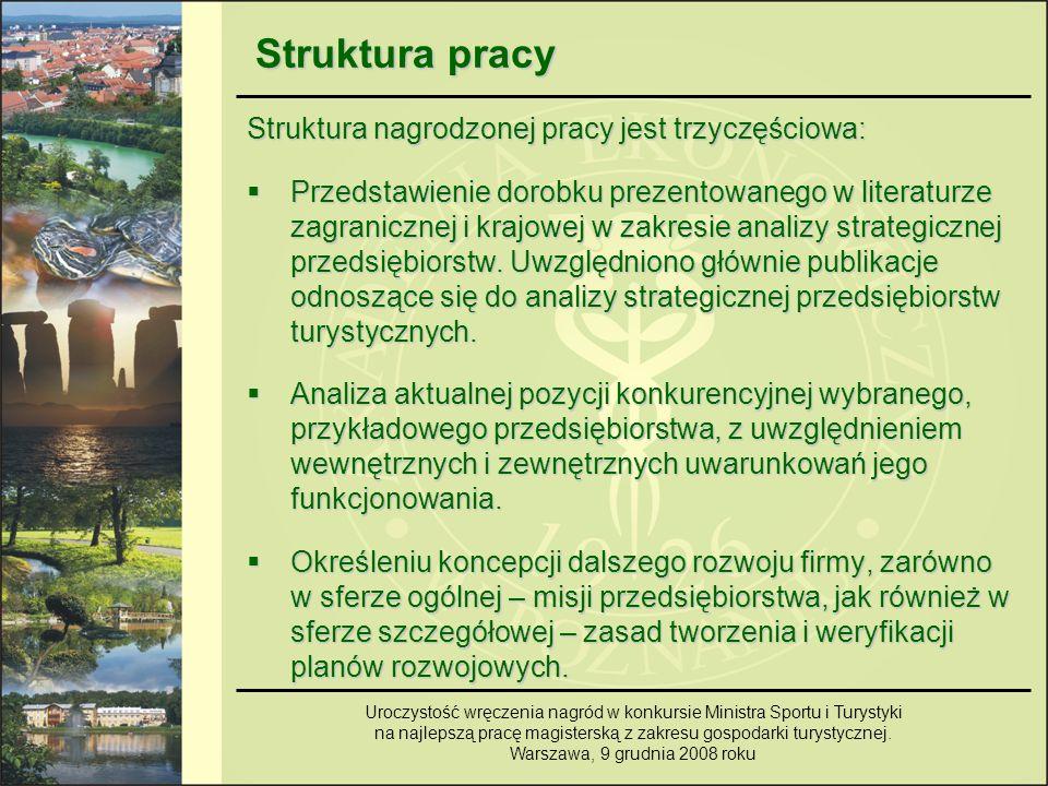 Struktura pracy Struktura nagrodzonej pracy jest trzyczęściowa: Przedstawienie dorobku prezentowanego w literaturze zagranicznej i krajowej w zakresie analizy strategicznej przedsiębiorstw.