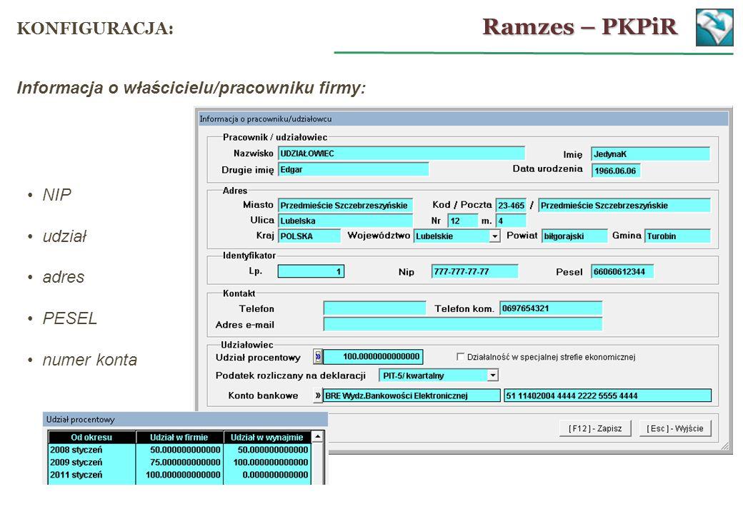 Informacja o właścicielu/pracowniku firmy: NIP udział adres PESEL numer konta Ramzes – PKPiR KONFIGURACJA: